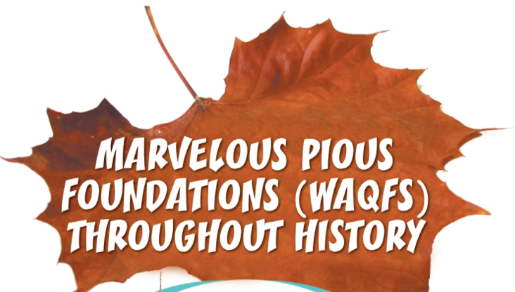Marvelous Pious Foundation (WAQFs) Throughout History